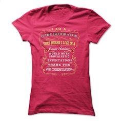 I AM A CAKE DECORATOR D2 T Shirt, Hoodie, Sweatshirts - custom made shirts #clothing #T-Shirts