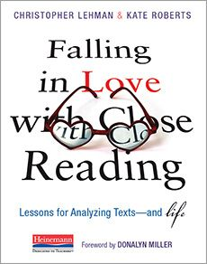 Falling in Love with Close Reading by Christopher Lehman, Kate Roberts. Lessons for Analyzing Texts--and Life - Heinemann Publishing