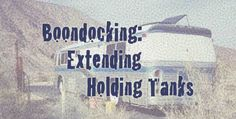 Back to Boondocking: Extending the Holding Tanks