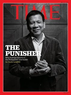 'The Punisher,' on the cover of TIME Magazine Asia. He vows to give security forces shoot-to-kill orders for criminals and reintroduce the death penalty for a wide range of crimes, particularly drugs, rape, murder and robbery. Punisher, President Of The Philippines, Rodrigo Duterte, Time Magazine, Magazine Covers, Emergency Power, Current President, World Leaders, Special People