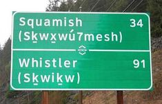 On the Sea to Sky Highway between Vancouver, B., and the Whistler ski area, road signs are in English and Squamish, a language spoken by the local First Nations people. Aboriginal Language, Sea To Sky Highway, Vancouver City, University Of British Columbia, Old Time Radio, O Canada, Street Names, Place Names, Whistler