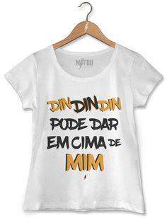 6a6636449 Camiseta Din Din Din Pode Dar Em Cima de Mim - Mitou Camisetas