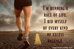 I'm running a race of life. I rid myself of every kind of excess baggage. (Cecil Murphey)
