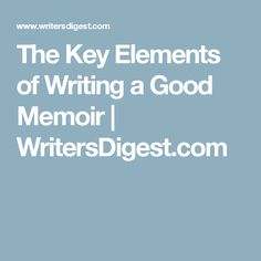 The Key Elements of Writing a Good Memoir | WritersDigest.com