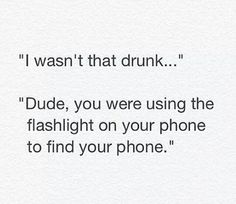 funny i wans't that drunk dude you were using the flashlight on your phone to find your phone Drunk Texts, Funny Texts, Funny Jokes, Wtf Funny, Hilarious, Crazy Funny Pictures, Find Your Phone, Lol, Jokes