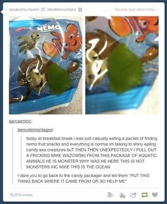 31 Tumblr Posts Only True Disney Fans Will Appreciate This particular picture....I can explain...at the end of finding Nemo. ..mike from monsters Inc can be found swimming in the ocean...there solved...