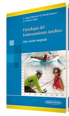 Fisiología del entrenamiento aeróbico : una visión integrada / José López Chicharro, Davinia Vicente Campos, Jorge Cancino López