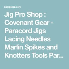 Jig Pro Shop : Covenant Gear - Paracord Jigs Lacing Needles Marlin Spikes and Knotters Tools Paracord Lanyard Beads and Cinch Sleeves Tools, Books, and Other Cool Stuff jigs,pro jigs,pocket jigs,fids,paracord needles,stitching needles