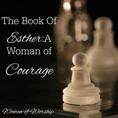 The Book Of Esther: A Woman of Courage - Women of Worship