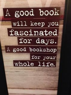 A good book will keep you fascinated for days; a good bookshop, for your whole life.