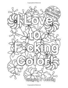 I Love to F*cking Color!: And Relax with My Swear Word Adult Coloring Book. (F*ck Off! I'm Coloring) (Volume Swear Word Coloring Book, Quote Coloring Pages, Printable Adult Coloring Pages, Free Coloring Pages, Coloring Books, Coloring Sheets, Colouring, Color Quotes, Adulting
