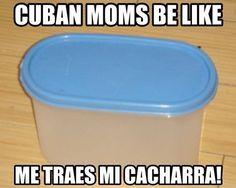 Typical Cuban saying . Cubans be like . That's soooo me!!!! Lol