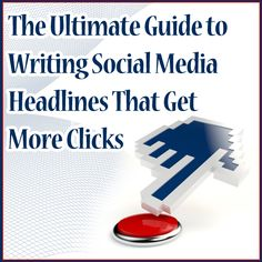 The Ultimate Guide to Writing Social Media Headlines That Get More Clicks