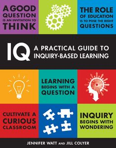 IQ: A practical guide to inquiry-based learning. (2014). by Jennifer Watt and Jill Colyer