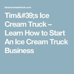 Tim's Ice Cream Truck – Learn How to Start An Ice Cream Truck Business Business Design, Business Ideas, Ice Cream Business, Good Job, Trucks, Learning, Fun, Studying, Truck
