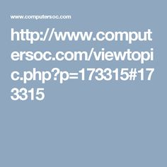http://www.computersoc.com/viewtopic.php?p=173315#173315