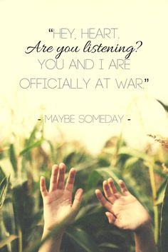 """Maybe Someday by Colleen Hoover """"Hey, heart.  Are you listening?  You and I are officially at war."""""""
