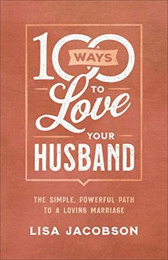 [PDF Free] 100 Ways to Love Your Husband: The Simple, Powerful Path to a Loving Marriage Author Lisa Jacobson, Save My Marriage, Marriage Advice, Love And Marriage, Relationship Advice, Love You Husband, Love Your Wife, I Love You, Got Books, Books To Read