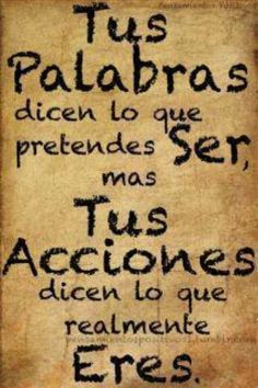 Tus palabras dicen lo que pretender ser,… Motivacional Quotes, Real Life Quotes, Great Quotes, Words Quotes, Wise Words, Quotes To Live By, Sayings, Spanish Inspirational Quotes, Spanish Quotes