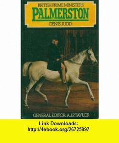 Palmerston (9780297767060) Denis Judd , ISBN-10: 0297767062  , ISBN-13: 978-0297767060 ,  , tutorials , pdf , ebook , torrent , downloads , rapidshare , filesonic , hotfile , megaupload , fileserve