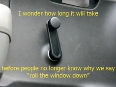 actually had someone say this week that they were ask what does roll down the window mean?