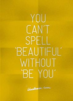 BE-YOU-TIFUL :)