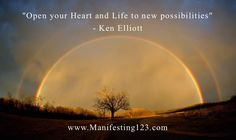 """Open your Heart and Life to new possibilities."" - Ken Elliott www.Manifesting123.com ‪#‎Inspiration‬ ‪#‎Happiness‬ ‪#‎Motivation‬ ‪#‎LawOfAttraction‬ ‪#‎Manifesting‬"
