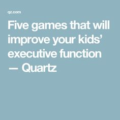 Five games that will improve your kids' executive function — Quartz