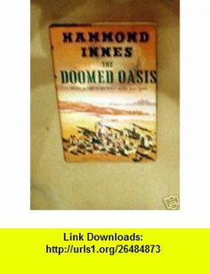 The doomed oasis Hammond Innes ,   ,  , ASIN: B000NXB7O2 , tutorials , pdf , ebook , torrent , downloads , rapidshare , filesonic , hotfile , megaupload , fileserve