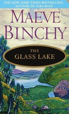 The Glass Lake...This was the first book I read from Maeve Binchy... so long ago which started me reading many of her other books.