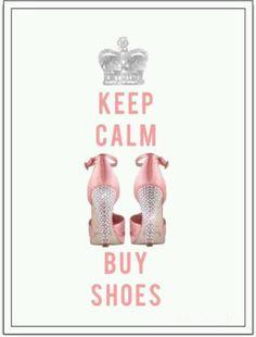 Keep calm buy shoes <3