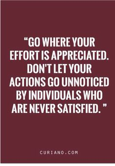 Go where your effort is appreciated