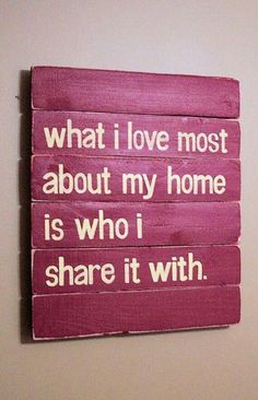 what i love most about my home is who i share it with We have tons of wonderful signs but not this one and I love it. design home design house design designs Home Projects, Projects To Try, Do It Yourself Inspiration, Home And Deco, Do It Yourself Home, My Dream Home, Sweet Home, Inspirational Quotes, Inspiring Sayings
