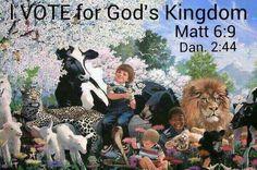 I vote for God's Kingdom. - Matthew 6:9; Daniel 2:44.