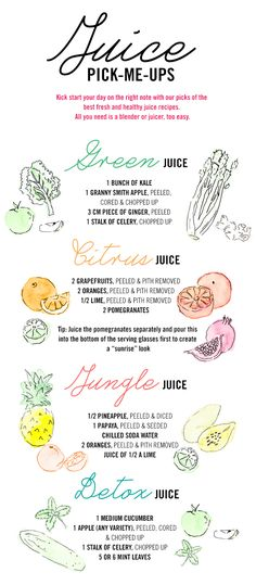 Juice Pick-Me-Ups - Green Juice:  1 bunch of Kale, 1 Granny Smith Apple, 3 cm piece of ginger, & 1 stalk of celery.  Citrus Juice:  2 Grapefruits, 2 Oranges, 1/2 a Lime & 2 Pomegranates.  Jungle Juice:  1/2 Pineapple, 1 Papaya, Chilled Soda Water, 2 Oranges and 1/2 a Lime.  Detox Juice:  1 Cucumber, 1 Apple, 1 stalk of celery & 5 or 6 Mint Leaves..
