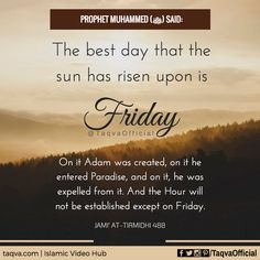 "Abu Hurairah narrated that: the #Prophet said: ""The best day that the sun has risen upon is Friday. On it Adam was created, on it he entered Paradise, and on it, he was expelled from it. And the Hour will not be established except on Friday."" Jami` at-Tirmidhi 488 #TGIF #Jumuah #Jummah #JummahMubarak #Salah  #hadith #hadeeth #hadees #prophetmuhammad #islamicquotes #friday #alhamdulillah #taqva"