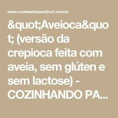 """""""Aveioca"""" (versão da crepioca feita com aveia, sem glúten e sem lactose) - COZINHANDO PARA 2 OU 1"""