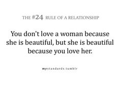 The Rule of a Relationship: You don't love a woman because she is beautiful, but she is beautiful because you love her. Relationship Rules, Relationships Love, Dont Love, Love Her, Win My Heart, She Was Beautiful, Great Words, Love And Marriage, Helpful Hints