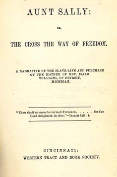 Aunt Sally: or, The Cross the Way of Freedom. A Narrative of the Slave-life and Purchase of the Mother of Rev. Isaac Williams of Detroit, Michigan. By Isaac Williams Cardinal Directions, Sally, Michigan, Freedom, Illustration, Life, Liberty, Political Freedom, Illustrations
