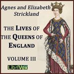 The Lives of the Queens of England Volume 3    by Agnes Strickland, Elisabeth Strickland (1796-1874) (1794-1875)