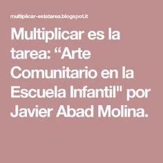 """Multiplicar es la tarea: """"Arte Comunitario en la Escuela Infantil"""" por Javier Abad Molina."""