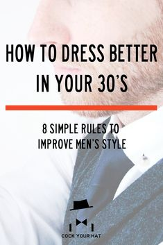 Now you're 30, it's time to dress better. Here are 8 simple rules to follow for better #menstyle and #mensfashion.