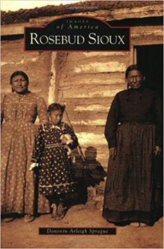 Rosebud Sioux, South Dakota (Images of America Series) by Donovin Arleigh Sprague Native American Genocide, Native American Wisdom, Native American Artifacts, Native American History, Native American Indians, Sioux Tribe, Sioux Nation, Native Indian, Native Art