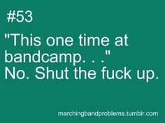 First rule of band camp, what happens at band camp, stays at band camp