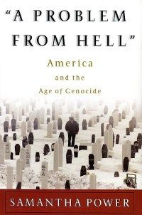 "Samantha Power ""A Problem from Hell: America and the Age of Genocide"""