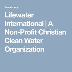 Lifewater International | A Non-Profit Christian Clean Water Organization