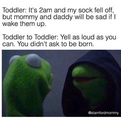If anyone has an inner evil Kermit, it's a toddler.