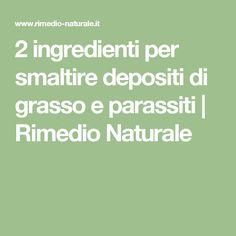 2 ingredienti per smaltire depositi di grasso e parassiti   Rimedio Naturale