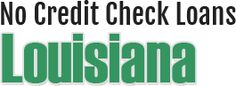 No Credit Check Loans Louisiana With Easy Term& Conditions. Apply now!