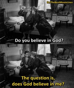 """Do you believe in God?"" ""The question is, does God believe in me?""  - Lolita 1962 Dir. Stanley Kubrick"
